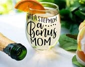 Step Mom Gift Step Mom Mothers Day Gift Not a Step Mom a Bonus Mom Wine Glass Best Step Mom Ever Step Mother of the Bride and Groom