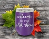 Wine tumbler, gifts for her, Funny drink tumbler, wine, mothers day, funny wine, gift, welcome to the shit show, bridal gift, mom gift