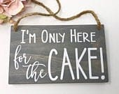 Im Only Here for the Cake Wood Sign, Ring Bearer Sign, Rustic Wedding Decor, Here for the Cake Wedding Sign, Wedding Decor, Rings Sign