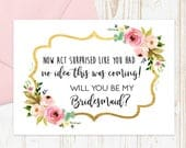 Funny Bridesmaid Card, Will you be my Bridesmaid? Floral Bridesmaid Proposal Card Now Act Surprised Bridesmaid Card with Metallic Envelope