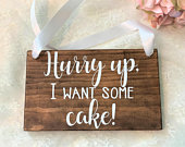 Hurry Up I Want Some Cake Wood Sign, Ring Bearer Sign, Rustic Wedding Decor, Rings Sign, Wedding Decor, I Want the Cake