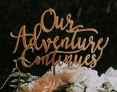 Our Adventure Continues Cake Topper 6 inches, Wedding Cake Topper, Wood Cake Topper, Wooden Cake Topper, Fun Cake Topper, Rustic, Travel