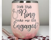 Does this Ring make me look engaged tumbler Personalized Wine tumbler with Straw Stainless steel tumbler Future Mrs. Cup Bride to Be