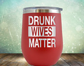 SALE Drunk Wives Matter Wine 12 oz Engraved Tumbler Cup Glass Stemless Birthday Gift him, her, husband, wife, father, mother, bridesmaids