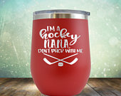 SALE Hockey NANA, Dont Puck With Me Wine 12 oz Engraved Tumbler Cup Glass Stemless Gift him, her, husband, wife, father, mother,
