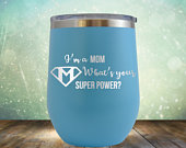 SALE Im a Mom Whats Your Super Power? Wine 12 oz Engraved Tumbler Cup Glass Stemless Gift for Mother, Mom, Grandma, Wife, Her
