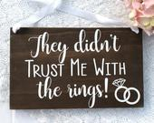 They Didnt Trust Me With The Rings Wood Sign, Ring Bearer Sign, Rustic Wedding Decor, Rings Sign, Wedding Decor, They Didnt Trust Us