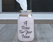 A Tissue For Your Issue Kleenex Box Mason Jar Decor Home Office Decor White Elephant Gift Exchange Idea Cheap Gifts Tissue Jar
