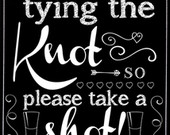We are finally tying the knot so please take a shot sign, 3 sizes, 2 background choices, engagement party decor, bridal shower decor