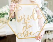 Bride to Be Wedding Sign, Hexagon Bridal Shower Bachelorette Modern Boho Photo Prop Sign for Wedding Decor (Item BTB200)