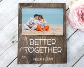 Better Together Picture Frame 4 x 6 wood photo frame Engagement Gift Wedding Gift Girlfriend Gift Boyfriend Gift Custom Frames