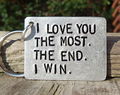 I Love You THE MOST The End I Win Keyring Boyfriend Girlfriend Gifts For Men Mothers Day Anniversary Personalised Funny Daughter Mum Dad