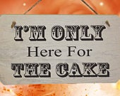 Wedding Im Only Here For The Cake Rustic Wooden Sign Shabby Chic White Washed Wedding Sign