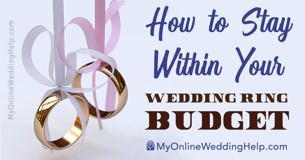 How to stay within your wedding ring budget | MyOnlineWeddingHelp.com