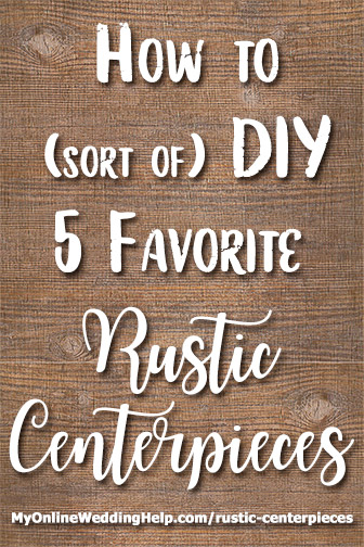 How to DIY rustic wedding centerpieces. Five looks, eight different rustic techniques: tree slices; painted mason jars, wine bottles, and beer bottles; lanterns; rustic galvanized steel bucket / container; wood planter box; baby's breath; and floating candles. How to put them together without making everything yourself. There are photos of each. Look for links to sources for supplies and already-made items. #DIYRusticCenterpieces #MyOnlineWeddingHelp #RusticWedding #DIYWedding