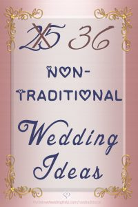 25 Non-Traditional Wedding Ideas You May not have thought of. Unconventional inspiration to make your wedding unique or quirky. On the My Online Wedding Help blog.