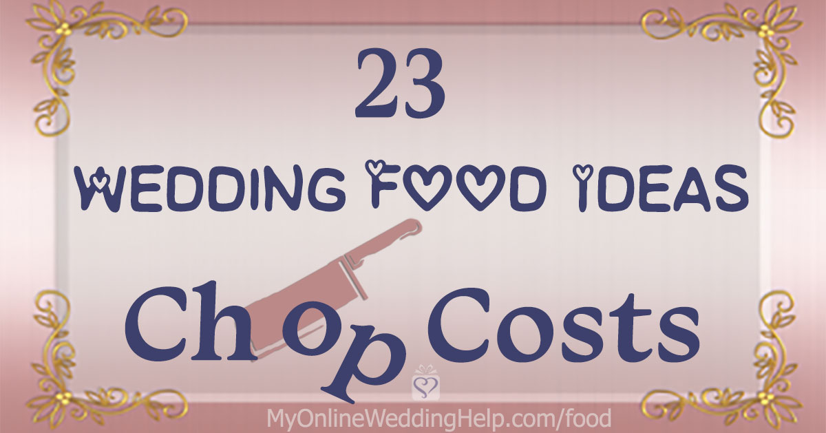 Wedding food ideas on a budget. How to save money and still have a yummy reception meal. Read all 23 tips and tricks on the My Online Wedding Help blog. #WeddingIdeas #WeddingFood