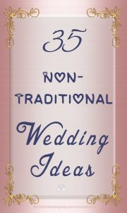 35 Non-Traditional Wedding Ideas You May not have thought of. Unconventional inspiration to make your wedding unique or quirky. On the My Online Wedding Help blog.