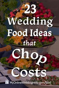 23 Wedding Food Ideas that Chop Costs