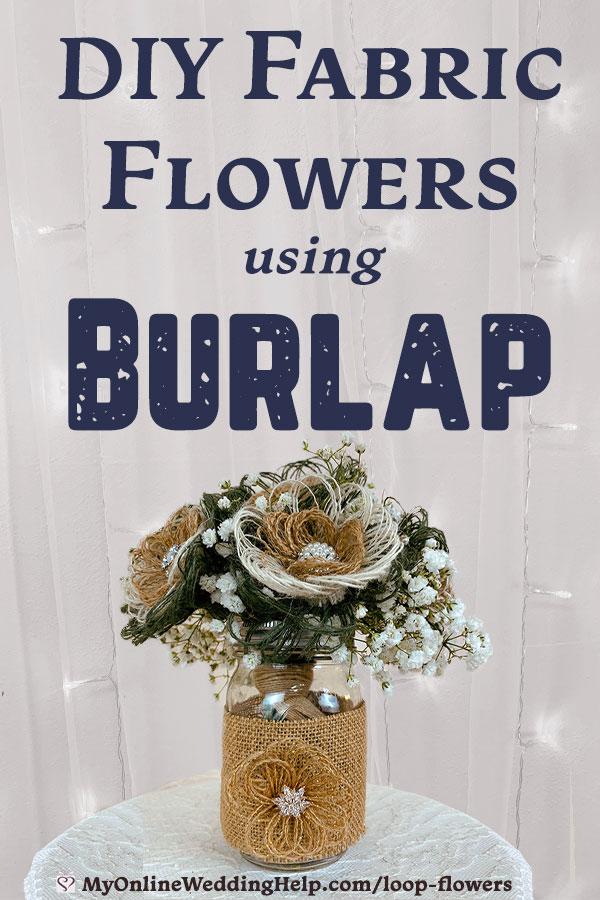 How to make easy DIY fabric flowers with stems using burlap. Read the tutorial and watch the video on the My Online Wedding Help blog. #FabricFlowers #DIYFlowers #DIYCrafts