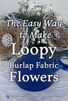 The easy way to make loopy Burlap Fabric Flowers.