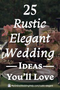 25 Rustic Elegant Wedding Ideas You Will Love 1