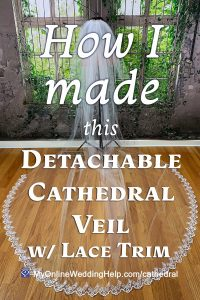 How I made this Detachable Cathedral Veil with Lace Trim