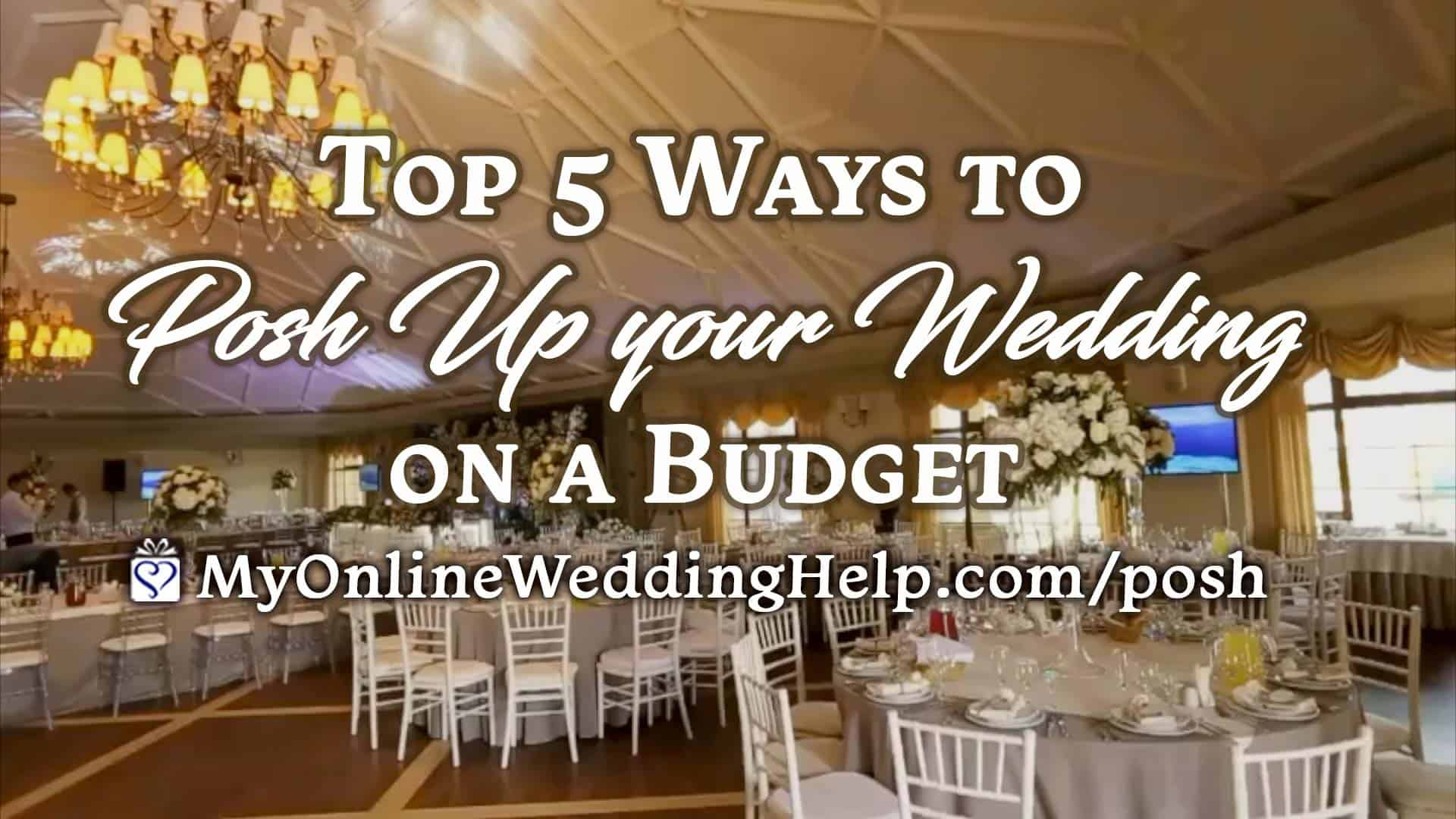 Top 5 Ways to Posh Up Your Wedding on a Budget - My Online Wedding ...