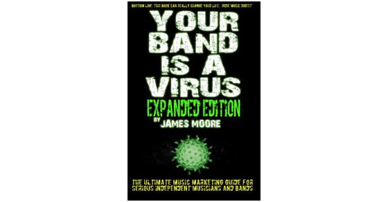 Your Band Is A Virus – Expanded Edition by James Moore
