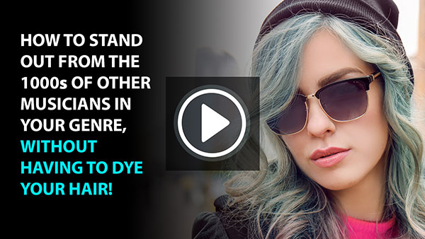 Free video - How To Stand Out From The 1000s Of Other Musicians In Your Genre, Without Having To Dye Your Hair!