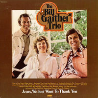 Bill Gaither Trio - Jesus, We Just Want To Thank You - LP