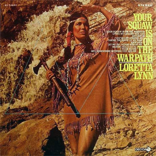 Your Squaw Is On The Warpath - Loretta Lynn