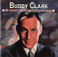 Buddy Clark - 16 Most Requested Songs - CD