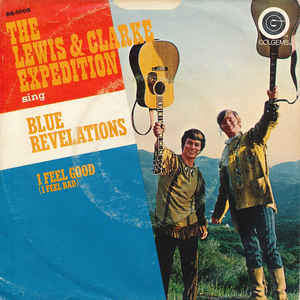 Lewis & Clarke Expedition - Blue Revelations / I Feel Good (i Feel Bad) - 7""