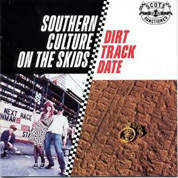Southern Culture On The Skids - Dirt Track Date - LP