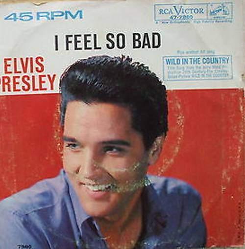 Elvis Presley - I Feel So Bad / Wild In The Country - 45