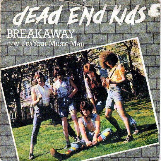 """DEAD END KIDS - BREAKAWAY / I'M YOUR MUSIC MAN - 7"""""""