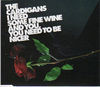 I Need Some Fine Wine And You, You Need To Be Nicer - CARDIGANS