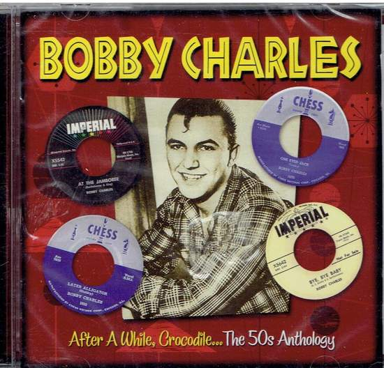 Bobby Charles - After A While, Crocodile...the 50's Anthology - CD