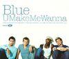 Blue - UMakeMeWanna