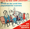 Dr. Murray Banks - How To Live With Yourself... Or... What To Do Until The Psychiatrist Comes