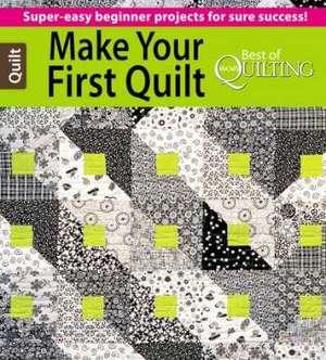 Super Easy Beginner Quilt Patterns : Make Your First Quilt: Super-Easy Beginner Projects For Sure Success! FaveQuilts.com