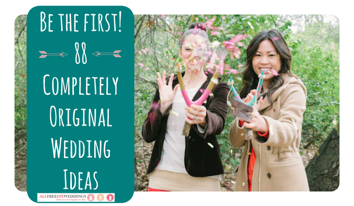88 Completely Original Wedding Ideas