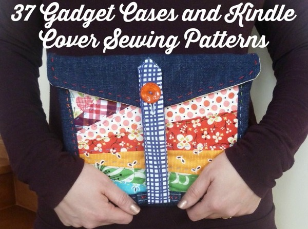 37 Gadget Cases and Kindle Cover Sewing Patterns