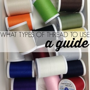 What Types of Thread to Use: A Guide