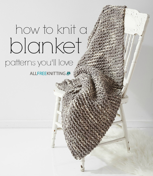 Knitting Patterns Love Knitting : How to Knit a Blanket: 100 Patterns Youll Love AllFreeKnitting.com