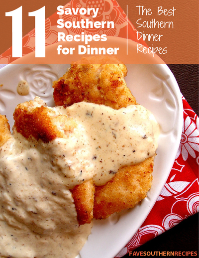 11 Savory Southern Recipes for Dinner: The Best Southern Dinner Recipes Free eCookbook