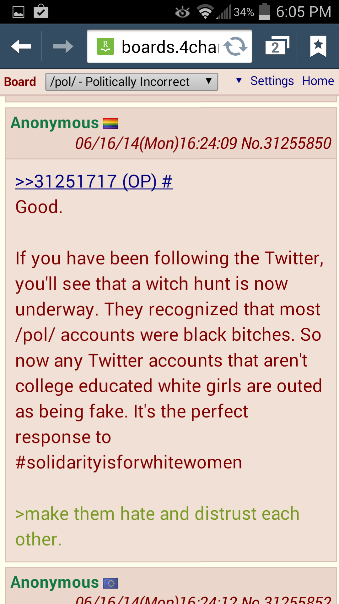 A 4chan comment: 'Good. If you have been following the Twitter, you'll see that a witch hunt is now underway. They recognized that most /pol/ accounts were black bitches. So now any Twitter accounts that aren't college educated white girls are outed as being fake. It's the perfect response to #solidarityisforwhitewomen.'