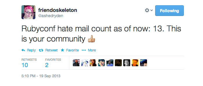 Rubyconf hate mail count as of now: 13. This is your community (thumbs up emoji).