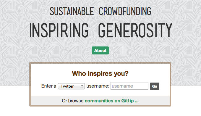 Homepage of Gittip. There is a banner that says 'Sustainable Crowdfunding Inspiring Generosity,' and the question 'Who inspires you?' with a text box to enter a Twitter username. There's also an option to browse communities on Gittip.